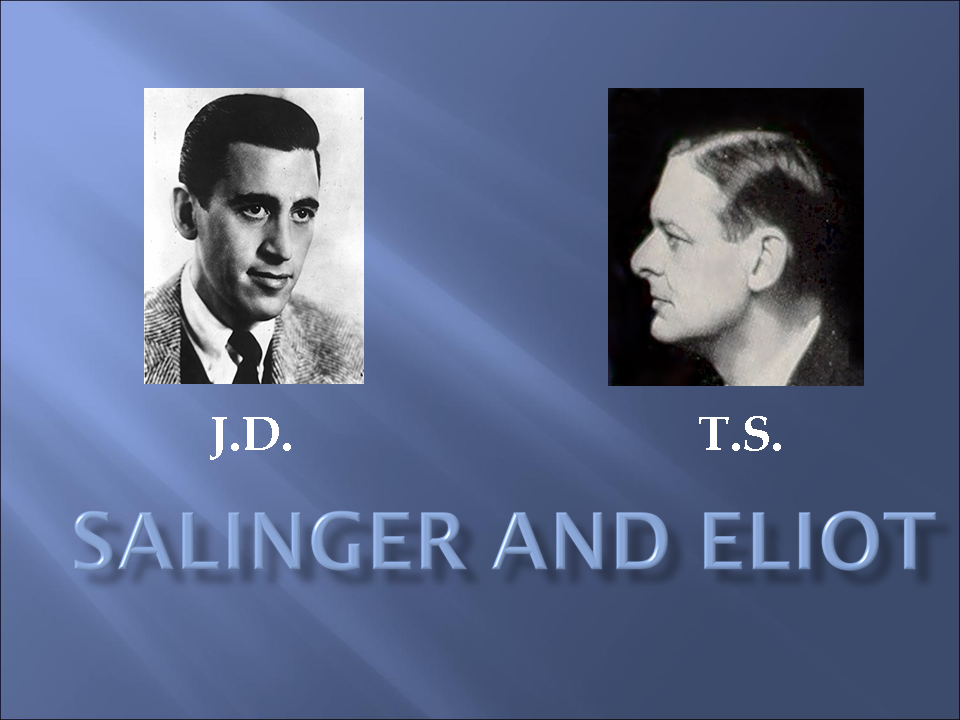J. D. Salinger and T. S. Eliot